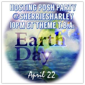 Other - 🌏Hosting Posh Party APRIL 22 Earth Day Theme TBA
